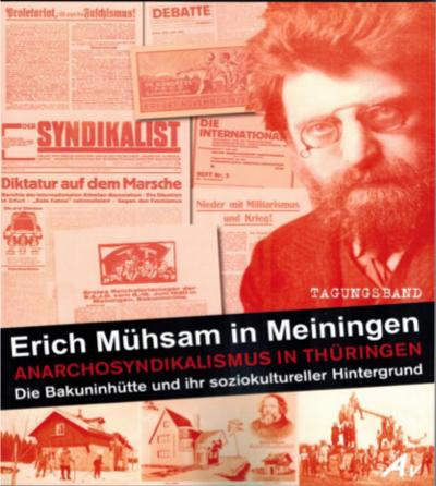 Tagungsband: Erich Mühsam in Meiningen. Ein historischer Überblick zum Anarchosyndikalismus in Thüringen: Die Bakuninhütte und ihr soziokultureller Hintergrund
